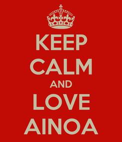 Poster: KEEP CALM AND LOVE AINOA