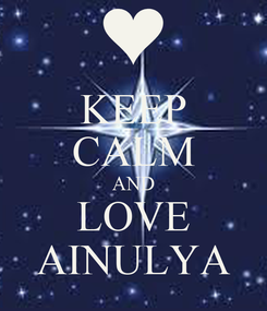 Poster: KEEP CALM AND LOVE AINULYA