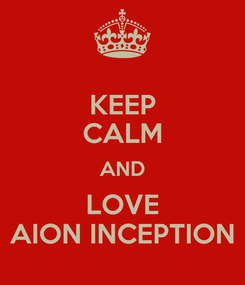 Poster: KEEP CALM AND LOVE AION INCEPTION