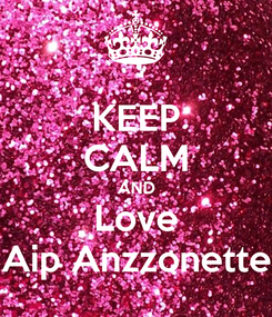 Poster: KEEP CALM AND Love Aip Anzzonette