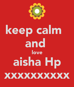Poster: keep calm   and  love aisha Hp xxxxxxxxxx