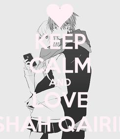 Poster: KEEP CALM AND LOVE AISHAH QAIRINA