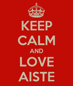 Poster: KEEP CALM AND LOVE AISTE