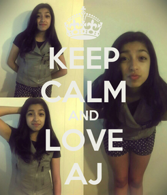 Poster: KEEP CALM AND LOVE AJ