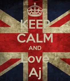 Poster: KEEP CALM AND Love Aj