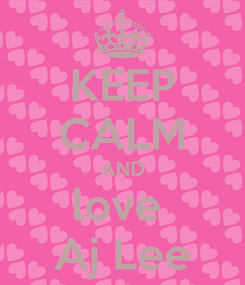Poster: KEEP CALM AND love  Aj Lee