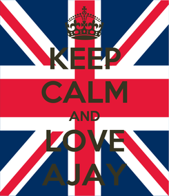 Poster: KEEP CALM AND LOVE AJAY