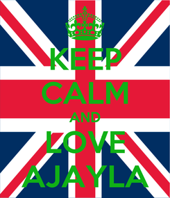 Poster: KEEP CALM AND LOVE AJAYLA