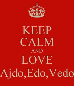 Poster: KEEP CALM AND LOVE Ajdo,Edo,Vedo