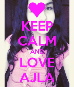 Poster: KEEP CALM AND LOVE AJLA