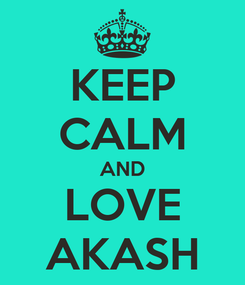 Poster: KEEP CALM AND LOVE AKASH