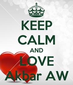 Poster: KEEP CALM AND LOVE Akbar AW