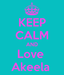 Poster: KEEP CALM AND Love  Akeela