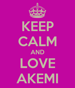 Poster: KEEP CALM AND LOVE AKEMI
