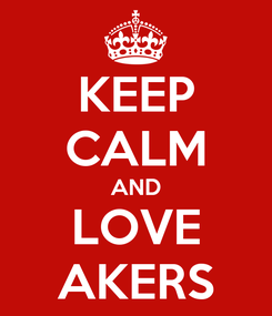 Poster: KEEP CALM AND LOVE AKERS
