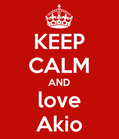 Poster: KEEP CALM AND love Akio