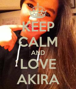 Poster: KEEP CALM AND LOVE AKIRA