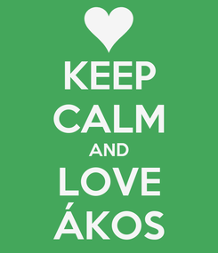 Poster: KEEP CALM AND LOVE ÁKOS