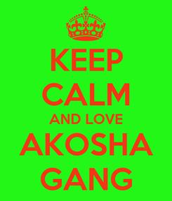 Poster: KEEP CALM AND LOVE AKOSHA GANG