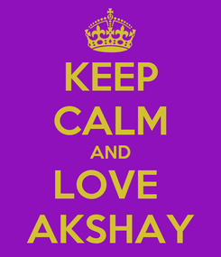 Poster: KEEP CALM AND LOVE  AKSHAY