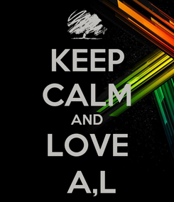 Poster: KEEP CALM AND LOVE  A,L