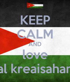 Poster: KEEP CALM AND love al kreaisahan