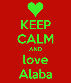 Poster: KEEP CALM AND love Alaba