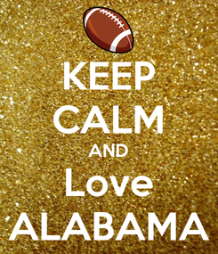 Poster: KEEP CALM AND Love ALABAMA