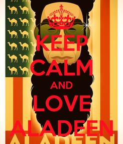 Poster: KEEP CALM AND LOVE ALADEEN
