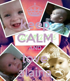 Poster: keep CALM AND love alaina