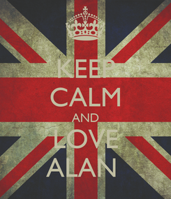 Poster: KEEP CALM AND LOVE ALAN
