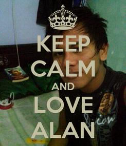 Poster: KEEP CALM AND LOVE ALAN