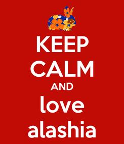 Poster: KEEP CALM AND love alashia
