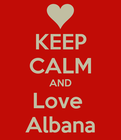Poster: KEEP CALM AND Love  Albana