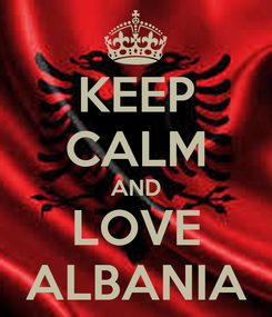 Poster: KEEP CALM AND LOVE ALBANIA