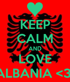 Poster: KEEP CALM AND LOVE ALBANIA <3