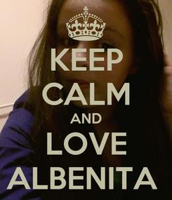 Poster: KEEP CALM AND LOVE ALBENITA
