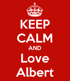 Poster: KEEP CALM AND Love Albert