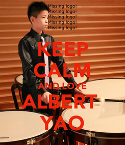 Poster: KEEP CALM AND LOVE ALBERT  YAO