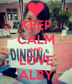 Poster: KEEP CALM AND LOVE ALBY