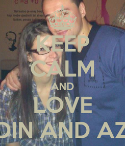 Poster: KEEP CALM AND LOVE ALDIN AND AZRA