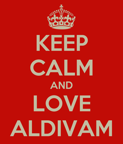 Poster: KEEP CALM AND LOVE ALDIVAM