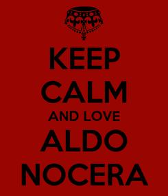 Poster: KEEP CALM AND LOVE ALDO NOCERA