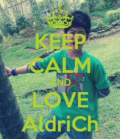 Poster: KEEP CALM AND LOVE AldriCh