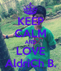 Poster: KEEP CALM AND LOVE AldriCh B.