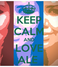 Poster: KEEP CALM AND LOVE ALE