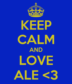 Poster: KEEP CALM AND LOVE ALE <3