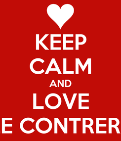 Poster: KEEP CALM AND LOVE ALE CONTRERAS