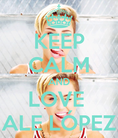 Poster: KEEP CALM AND LOVE  ALE LÓPEZ