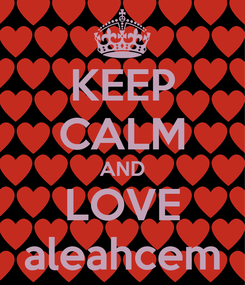 Poster: KEEP CALM AND LOVE aleahcem